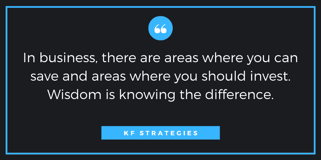 In business, there are areas where you can save and areas where you should invest. Wisdom is knowing the difference.